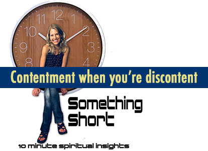 Contentment when you're discontent